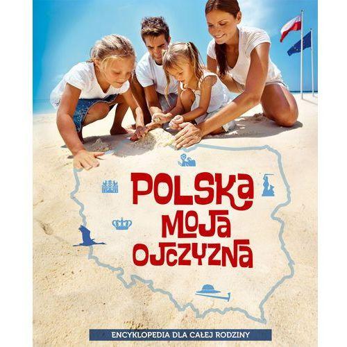 Polska moja ojczyzna Encyklopedia dla całej rodziny (2013)