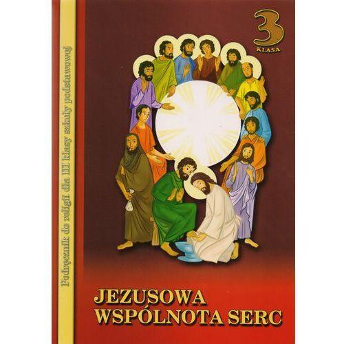 Jezusowa Wspólnota Serc. Klasa 3. Szkoła podstawowa. 3. Podręcznik do religii (9788373002029)