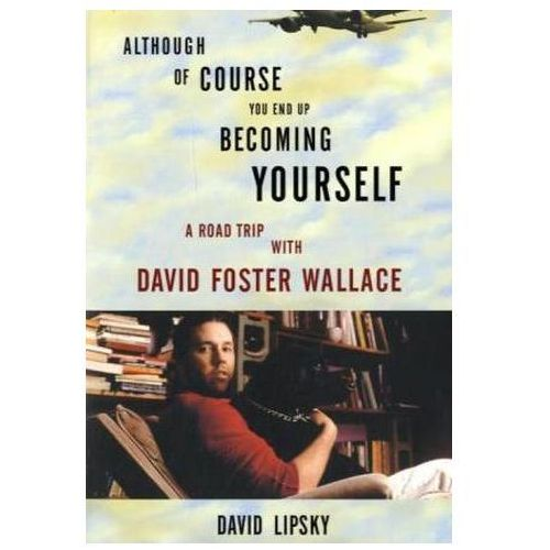 Although Of Course You End Up Becoming Yourself, Lipsky, David