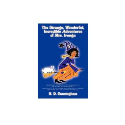 Strange, Wonderful, Incredible Adventures of Mrs. Irungu (9781438919270)