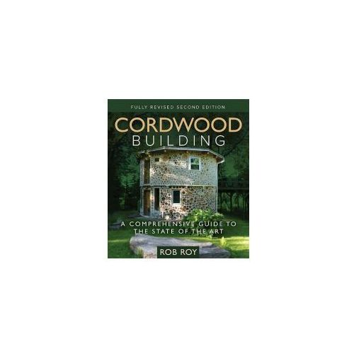 Cordwood Building: A Comprehensive Guide to the State of the Art