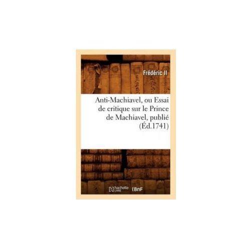 Anti-Machiavel, Ou Essai de Critique Sur Le Prince de Machiavel, Publie (Ed.1741)