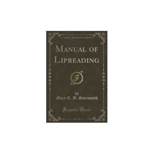 Manual of Lipreading (Classic Reprint), Stormonth Mary E. B.