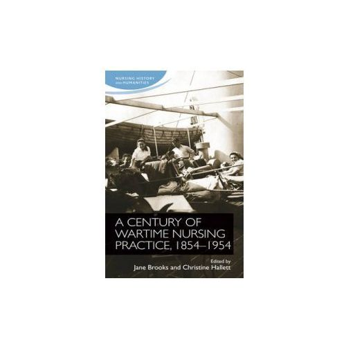 One Hundred Years of Wartime Nursing Practices, 1854-1953 (9780719091421)