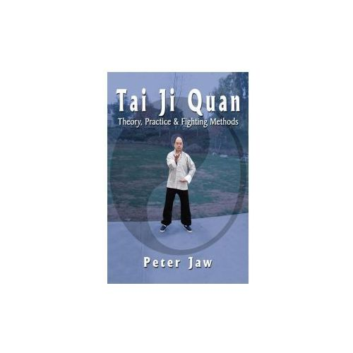 Tai Ji Quan: Theory, Practice and Fighting Methods (9781420833454)