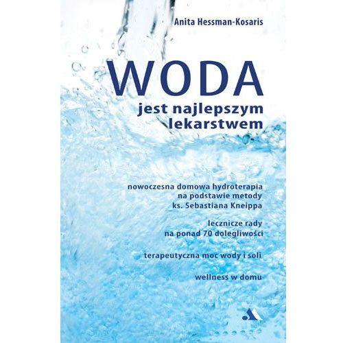 """OKAZJA - Książka """"Woda jest najlepszym lekarstwem"""" Anita Hessman-Kosaris"""