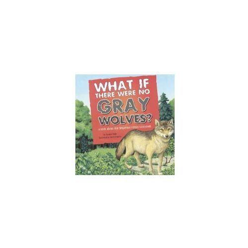 What If There Were No Gray Wolves?: A Book about the Temperate Forest Ecosystem (9780606373692)