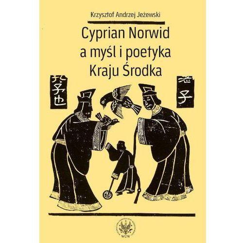 Cyprian Norwid a myśl i poetyka Kraju Środka - Jeżewski Krzysztof Andrzej