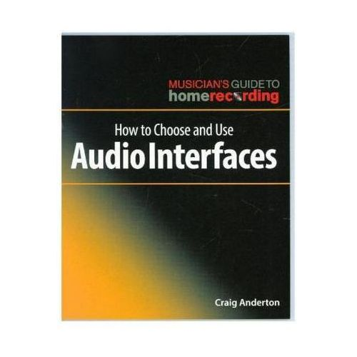 How To Choose And Use Audio Interfaces (Book about Music) Anderton, Craig