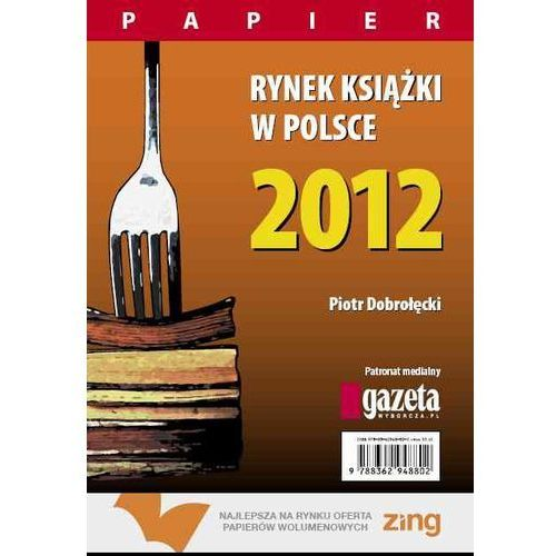 Rynek książki w Polsce 2012. Papier, Piotr Dobrołęcki