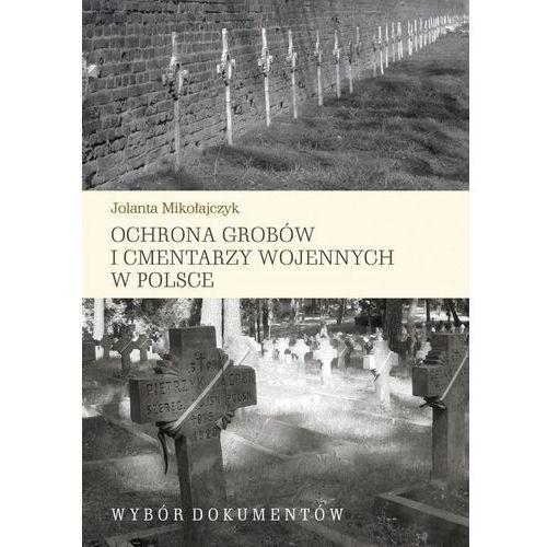 Ochrona grobów i cmentarzy wojennych w Polsce - Jolanta Mikołajczyk, Księgarnia Akademicka