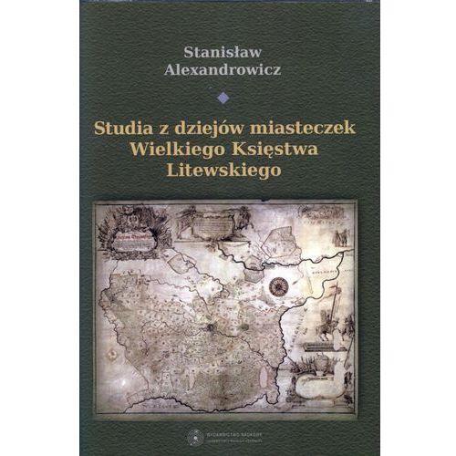 Studia z dziejów miasteczek Wielkiego Księstwa Litewskiego - Stanisław Alexandrowicz (442 str.)