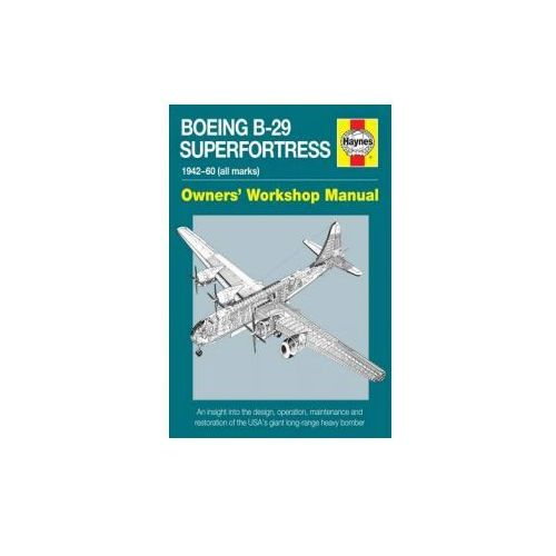 Boeing B-29 Superfortress Manual 1942-60 (All Marks) (9780857337900)