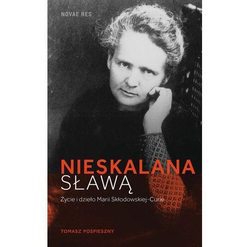 Nieskalana sławą. Życie i dzieło Marii Skłodowskiej-Curie (9788379426836)