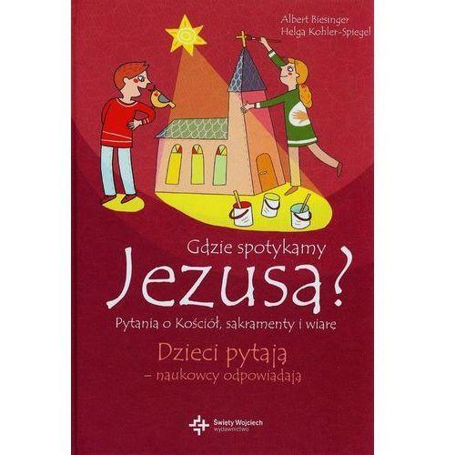 Gdzie spotykamy Jezusa?. Najniższe ceny, najlepsze promocje w sklepach, opinie.