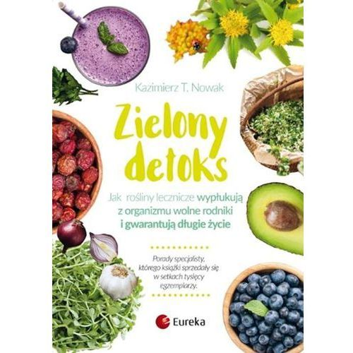 Zielony detoks. Jak rośliny lecznicze wypłukują z organizmu wolne rodniki i gwarantują długie życie - KAZIMIERZ T. NOWAK, oprawa miękka