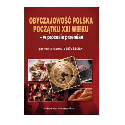 Obyczajowość polska początku XXI wieku - Dostępne od: 2014-11-06 (9788362015825)