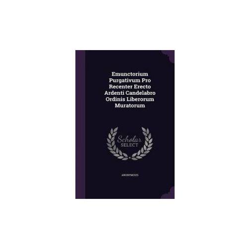 Emunctorium Purgativum Pro Recenter Erecto Ardenti Candelabro Ordinis Liberorum Muratorum (9781354035207)