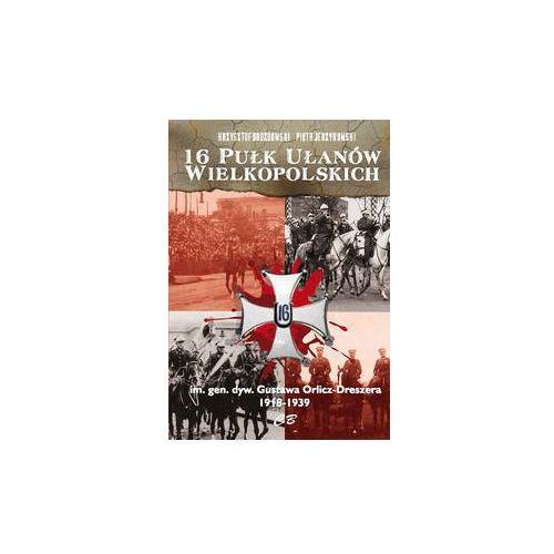 16 Pułk Ułanów Wielkopolskich im. gen. dyw. Gustawa Orlicza-Dreszera 1918-1939 - Drozdowski Krzysztof, Jerzykowski Piotr