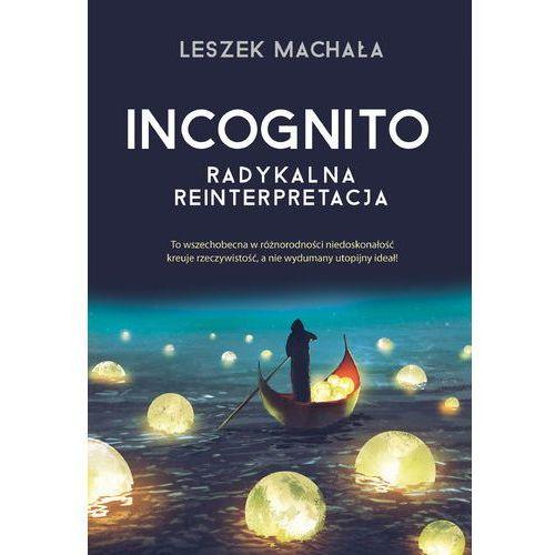 Incognito Radykalna reinterpretacja - Leszek Machała (9788381590280)