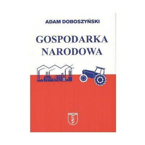 Gospodarka narodowa - Adam Doboszyński. DARMOWA DOSTAWA DO KIOSKU RUCHU OD 24,99ZŁ, Nortom
