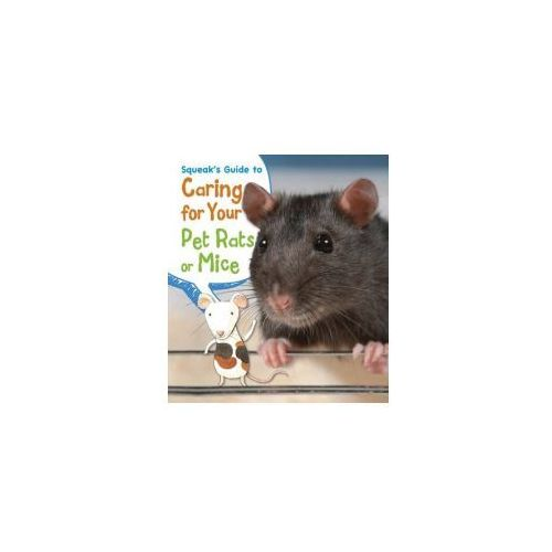 Squeak's Guide to Caring for Your Pet Rats or Mice (9781406281873)