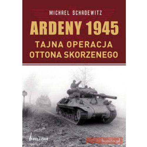 Ardeny 1944-1945. Tajne operacje Skorzennego (oprawa miękka), książka z kategorii Historia