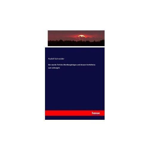 Zweite Teil Des Wartburgkrieges Und Dessen Verhaltniss Zum Lohengrin (9783743300248)