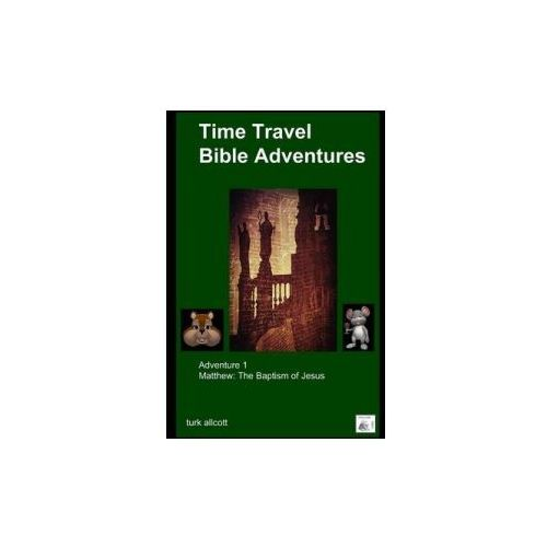 Time Travel Bible Adventures: Adventure 1 (9781329890244)