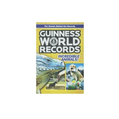 Guinness World Records: Incredible Animals: Amazing Animals and Their Awesome Feats! (9780606381918)