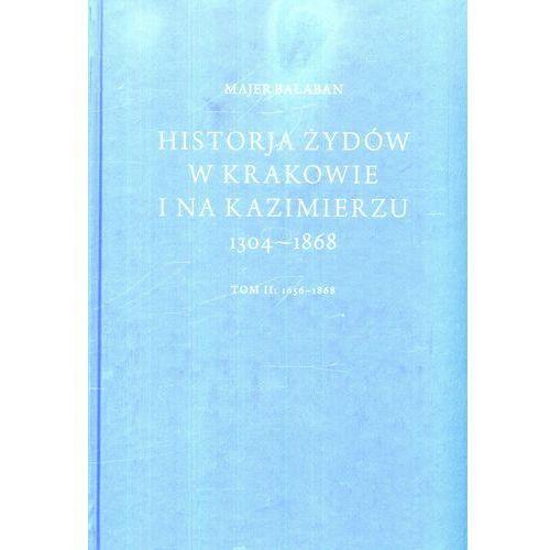 HISTORIA ŻYDÓW W KRAKOWIE I NA KAZIMIERZU TOM 1 I 2 TW (2013)