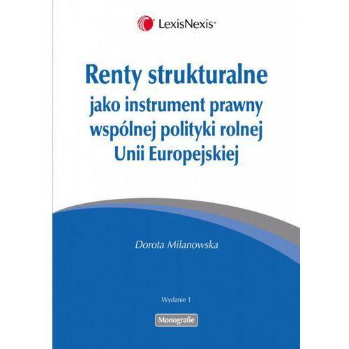 Renty strukturalne jako instrument prawny polityki rolnej Unii Europejskiej, Milanowska Dorota