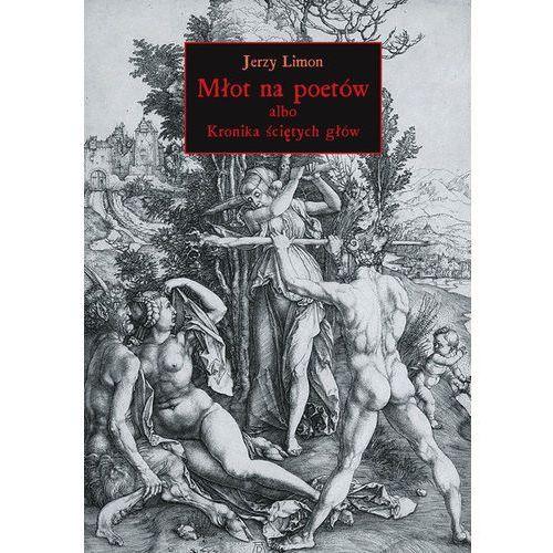 Młot na poetów albo Kronika Ściętych Głów - Dostępne od: 2014-11-17 (9788379080113)