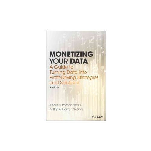 Monetizing Your Data Through Decision Architecture And Guided Analytics (9781119356240)