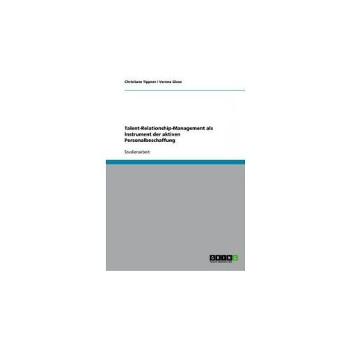 Talent-Relationship-Management als Instrument der aktiven Personalbeschaffung