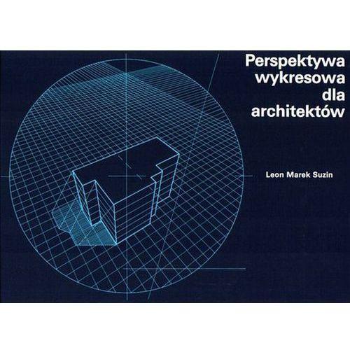 Perspektywa wykresowa dla architektów - Leon Marek Suzin DARMOWA DOSTAWA KIOSK RUCHU, oprawa miękka