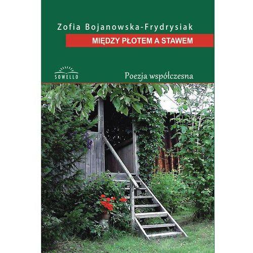 Między płotem a stawem - Zofia Bojanowska-Frydrysiak (9788365783257)
