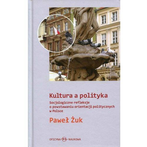 Kultura a polityka - Paweł Żuk (9788364363528)