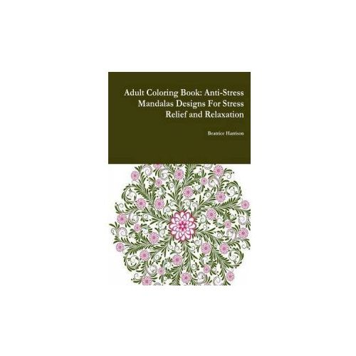 Adult Coloring Book: Anti-Stress Mandalas Designs for Stress Relief and Relaxation (9781329998650)