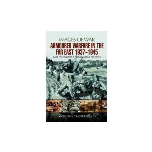Armoured Warfare in the Far East 1937 - 1945 (9781473851672)