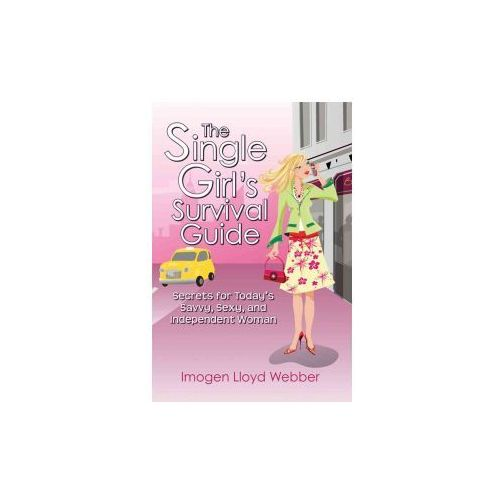 The Single Girl's Survival Guide: Secrets for Today's Savvy, Sexy, and Independent Woman (9781602391970)