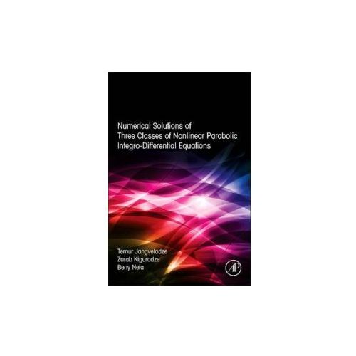 Numerical Solutions of Three Classes of Nonlinear Parabolic Integro-Differential Equations (9780128046289)