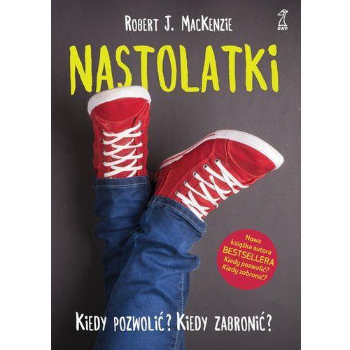 Nastolatki Kiedy pozwolić Kiedy zabronić - MacKenzie Robert J. (272 str.)