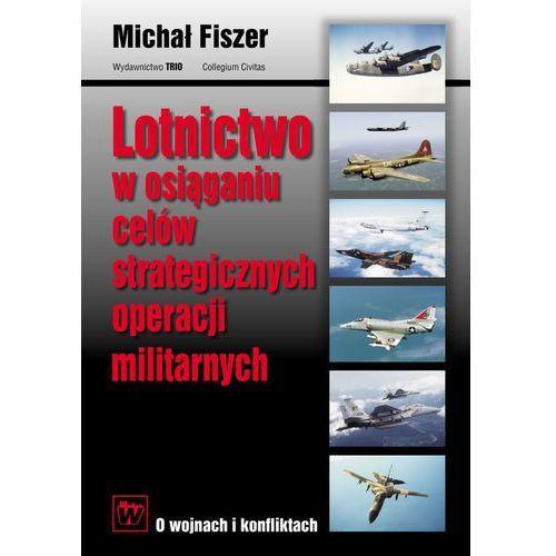 Lotnictwo w osiaganiu celów strategicznych operacji..., rok wydania (2011)