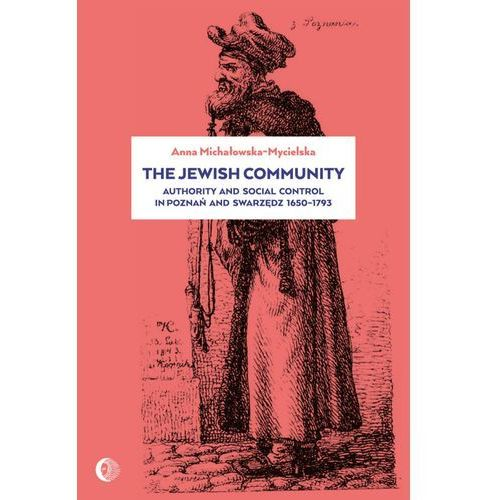 The Jewish Community: Authority and Social Control in Poznan and Swarzedz 1650-1793 (9788380022539)