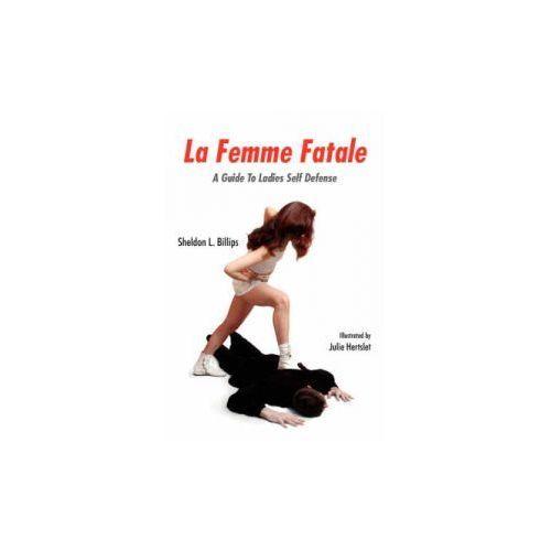 La Femme Fatale: A Guide To Ladies Self Defense