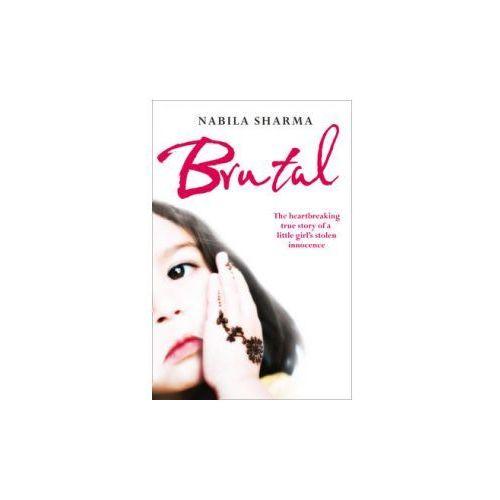Brutal : The Heartbreaking True Story Of A Little Girl's Stolen Innocence, Sharma, Nabila