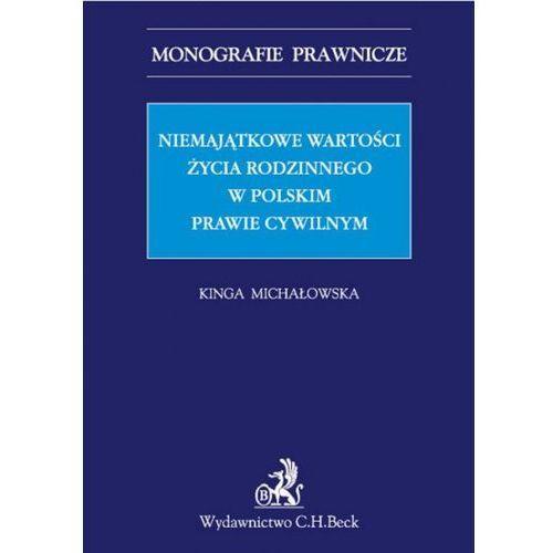 Niemajątkowe wartości życia rodzinnego w polskim prawie cywilnym - Kinga Michałowska, oprawa miękka