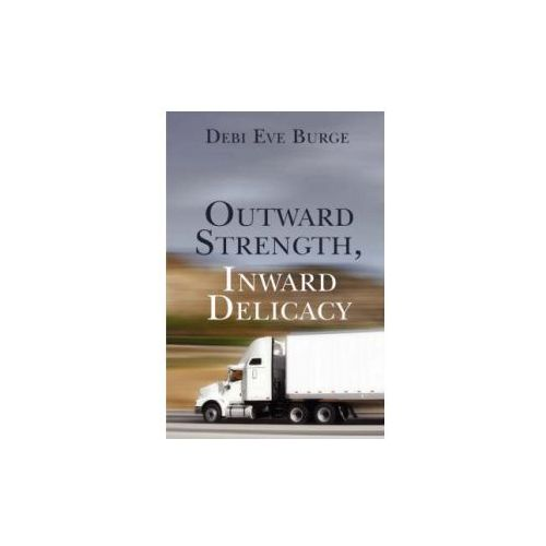 Outward Strength, Inward Delicacy (ISBN 9781424159741)