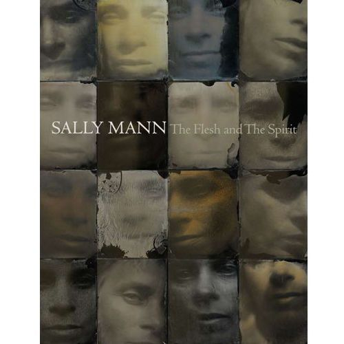 Sally Mann: The Flesh and the Spirit (9781597111621)
